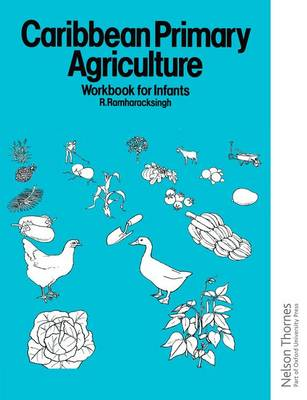 Caribbean Primary Agriculture - Workbook for Infants by Ronald Ramharacksingh