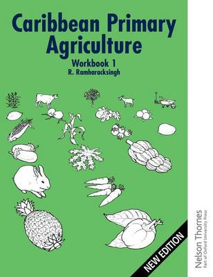 Caribbean Primary Agriculture - Workbook 1 by Ronald Ramharacksingh