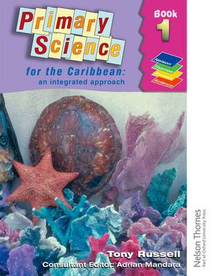 Primary Science for the Caribbean - An Integrated Approach Book 1 by Tony Russell, Adrian Mandara