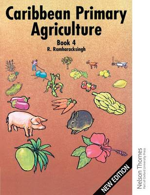 Caribbean Primary Agriculture - Book 4 by Ronald Ramharacksingh