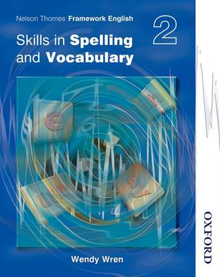 Nelson Thornes Framework English Skills in Spelling and Vocabulary 2 by Wendy Wren