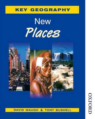 Key Geography: New Places by David Waugh, Tony Bushell