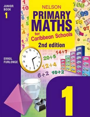Nelson Primary Maths for Caribbean Schools Junior Book 1 by Errol Anthony Furlonge, Education Service Providers International