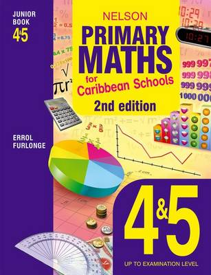 Nelson Primary Maths for Caribbean Schools Junior Book 4&5 by Errol Anthony Furlonge, Peter Clarke