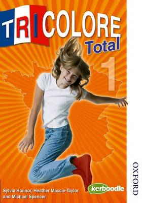Tricolore Total 1 Student Book by Sylvia Honnor, Heather Mascie-Taylor, Michael Spencer