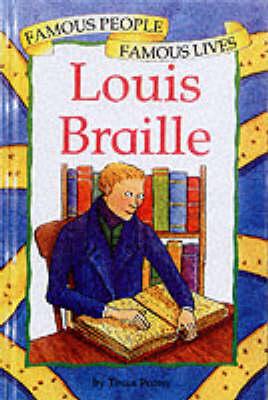 Famous People, Famous Lives: Louis Braille by T. Potter