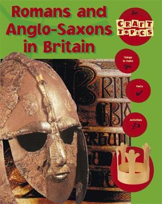Craft Topics: Romans and Anglo-Saxons In Britain by Nicola Baxter