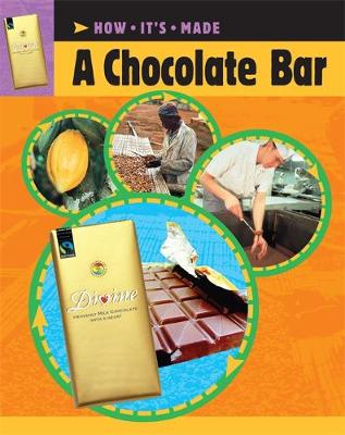 How It's Made: A Chocolate Bar by Sarah Ridley