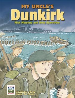 My Uncle's Dunkirk: My Uncle's Dunkirk by Mick Manning, Brita Granstrom