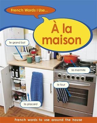 French Words I Use: A La Maison by Sue Finnie, Daniele Bourdais