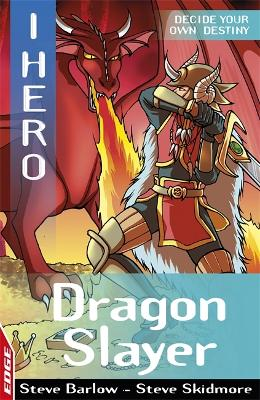 EDGE: I HERO: Dragon Slayer by Steve Barlow, Steve Skidmore
