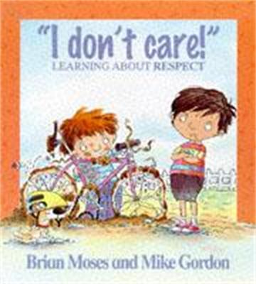 Values: I Don't Care - Learning About Respect by Brian Moses