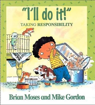 Values: I'll Do It - Taking Responsibility by Brian Moses