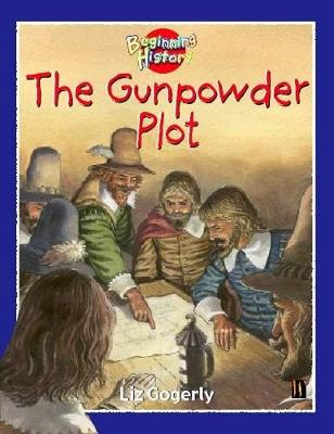 Beginning History: The Gunpowder Plot by Liz Gogerly