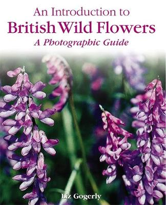 An Introduction to: British Wild Flowers by Liz Gogerly