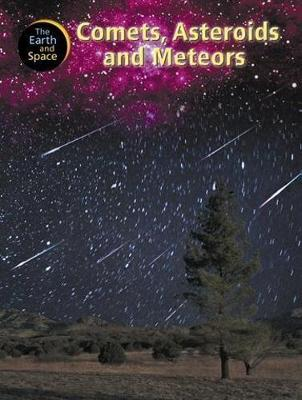 The Earth and Space: Comets, Asteroids and Meteors by Steve Parker
