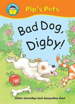 Start Reading: Pip's Pets: Bad Dog, Digby! by Claire Llewellyn
