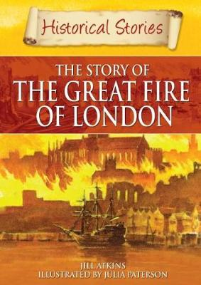 Historical Stories: Great Fire of London by Jill Atkins