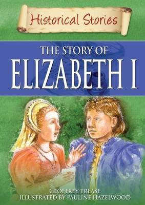 Historical Stories: Elizabeth I by Geoffrey Trease