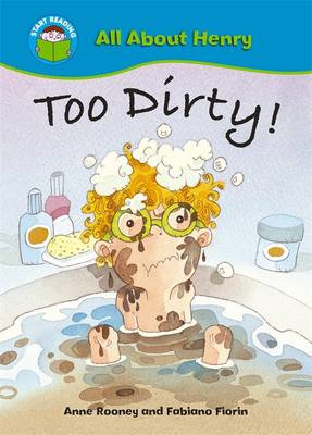 Start Reading: All About Henry: Too Dirty! by Anne Rooney