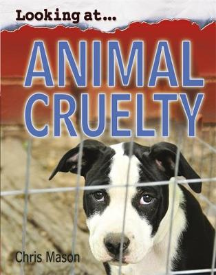 Looking At: Animal Cruelty by Chris Mason