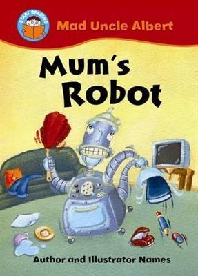 Start Reading: Mad Uncle Albert: Mum's Robot by Jill Atkins