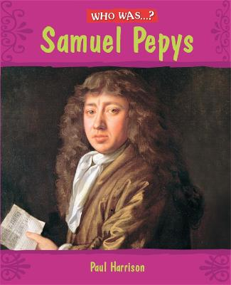 Who Was: Samuel Pepys? by Paul Harrison