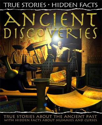 True Stories, Hidden Facts: Ancient Discoveries True Stories about the Ancient Past! by