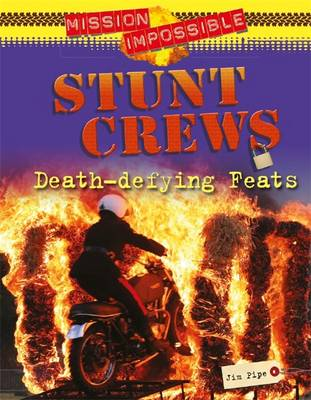 Mission Impossible: Stunt Crews - Death-defying Feats by Jim Pipe