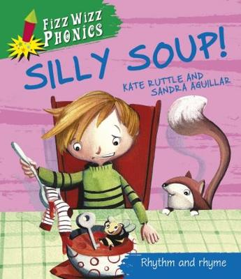 Fizz Wizz Phonics: Silly Soup! by Kate Ruttle