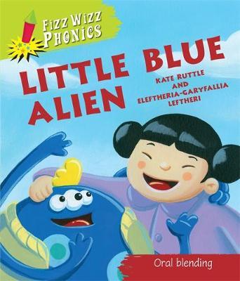 Fizz Wizz Phonics: Little Blue Alien by Kate Ruttle