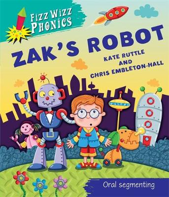 Fizz Wizz Phonics: Zak's Robot by Kate Ruttle