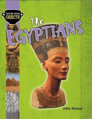 History From Objects: The Egyptians by John Malam