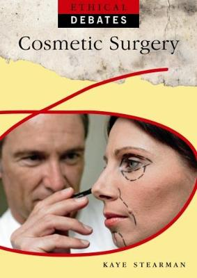 Ethical Debates: Cosmetic Surgery by Kaye Stearman