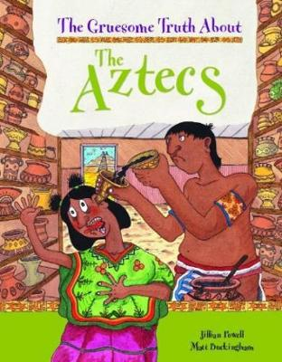 The Gruesome Truth About: The Aztecs by Jillian Powell