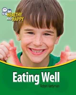 Healthy and Happy: Eating Well by Robyn Hardyman