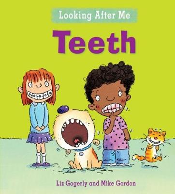 Looking After Me: Teeth by Liz Gogerly