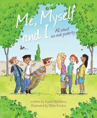 Me, Myself and I All About Sex and Puberty by Louise Spilsbury