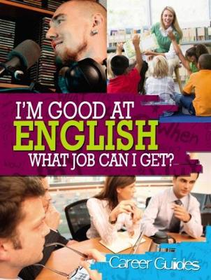 I'm Good At: English What Job Can I Get? by Richard Spilsbury