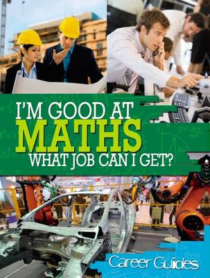I'm Good At: Maths What Job Can I Get? by Richard Spilsbury