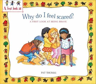 A First Look At: Being Brave: Why Do I Feel Scared? by Pat Thomas