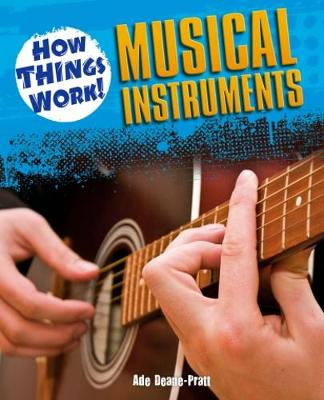 How Things Work: Musical Instruments by Ade Deane-Pratt