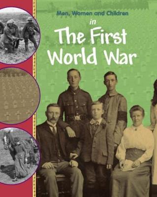 Men, Women and Children: In the First World War by Philip Steele