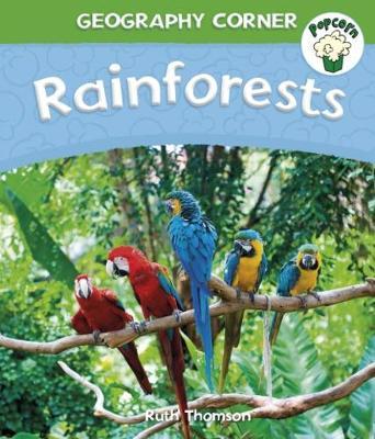 Popcorn: Geography Corner: Rainforests by Ruth Thomson