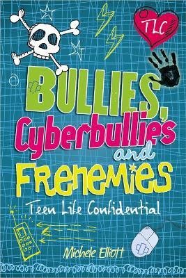 Teen Life Confidential: Bullies, Cyberbullies and Frenemies by Michele Elliott