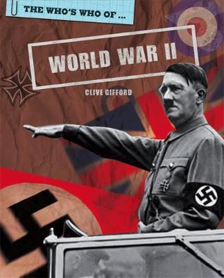 The Who's Who Of: World War II by Clive Gifford