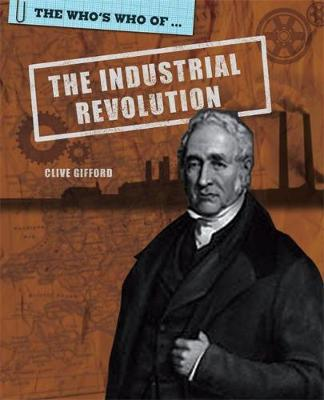 The Who's Who Of: Industrial Revolution by Clive Gifford