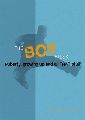 The Boy Files Puberty, Growing Up and All That Stuff by Alex Hooper-Hodson