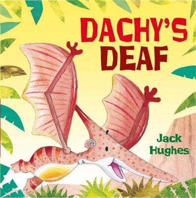 Dinosaur Friends: Dachy's Deaf by Jack Hughes