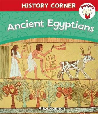Popcorn: History Corner: Ancient Egyptians by Alice Harman